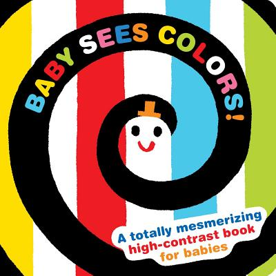 Baby Sees Colors: A totally mesmerizing high-contrast book for babies (Baby Sees!) Cover Image