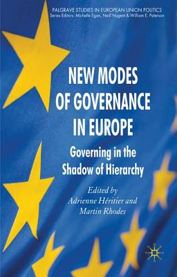 New Modes of Governance in Europe: Governing in the Shadow of Hierarchy (Palgrave Studies in European Union Politics) Cover Image
