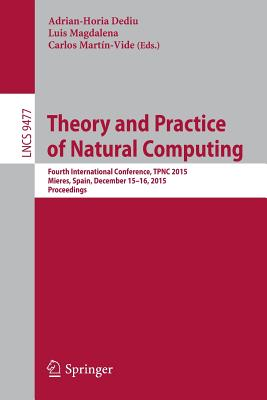 Theory and Practice of Natural Computing: Fourth International Conference, Tpnc 2015, Mieres, Spain, December 15-16, 2015. Proceedings Cover Image