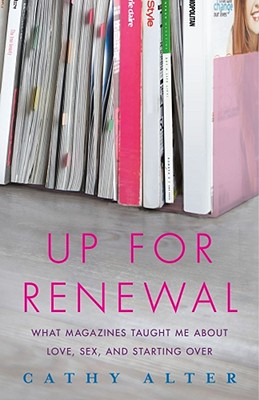 Cover Image for Up for Renewal: What Magazines Taught Me about Love, Sex, and Starting Over