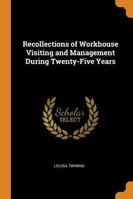 Cover for Recollections of Workhouse Visiting and Management During Twenty-Five Years