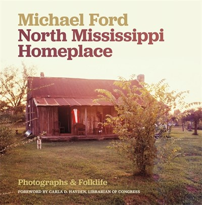 North Mississippi Homeplace: Photographs and Folklife Cover Image