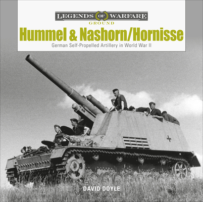 Hummel and Nashorn/Hornisse: German Self-Propelled Artillery in World War II (Legends of Warfare: Ground #16) Cover Image