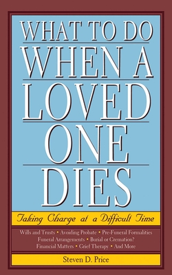 What to Do When a Loved One Dies: Taking Charge at a Difficult Time Cover Image
