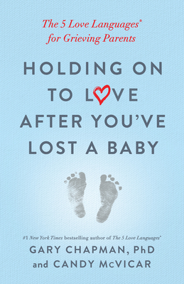 Holding on to Love After You've Lost a Baby: The 5 Love Languages® for Grieving Parents Cover Image