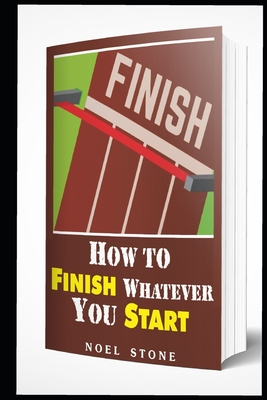 How To Finish Whatever You Start: Conquering Obstacles Cover Image