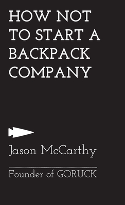 How Not To Start A Backpack Company Cover Image