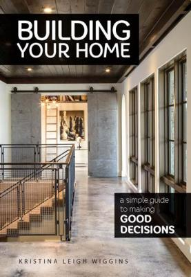 Building Your Home: A Simple Guide to Making Good Decisions Cover Image