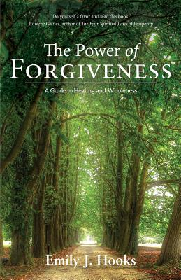 The Power of Forgiveness: A Guide to Healing and Wholeness Cover Image