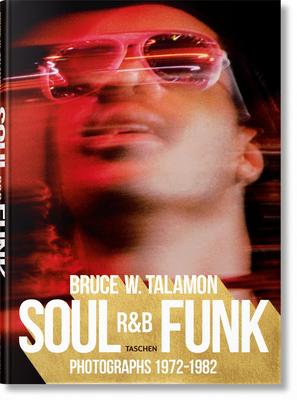 Bruce W. Talamon. Soul. R&b. Funk. Photographs 1972-1982 Cover Image