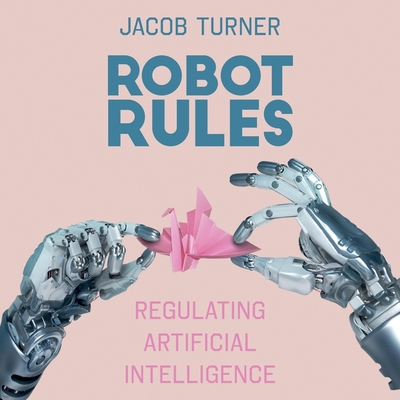 Robot Rules: Regulating Artificial Intelligence Cover Image