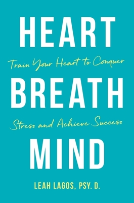 Heart Breath Mind: Train Your Heart to Conquer Stress and Achieve Success Cover Image