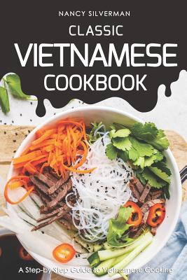 Classic Vietnamese Cookbook: A Step-by-Step Guide to Vietnamese Cooking Cover Image