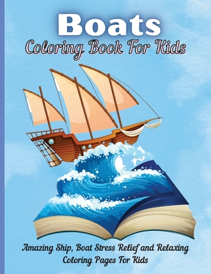Boats Coloring Book For Kids: Boat Coloring Book for Kids & Children's The Book Includes Detailed Original Hand Drawn Boat Pictures to Color Cover Image