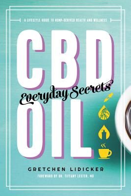 CBD Oil: Everyday Secrets: A Lifestyle Guide to Hemp-Derived Health and Wellness Cover Image