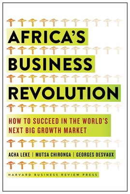 Africa's Business Revolution: How to Succeed in the World's Next Big Growth Market Cover Image