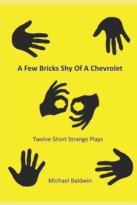 A Few Bricks Shy Of A Chevrolet: Twelve Short Strange Plays Cover Image