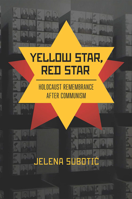 Yellow Star, Red Star: Holocaust Remembrance After Communism Cover Image