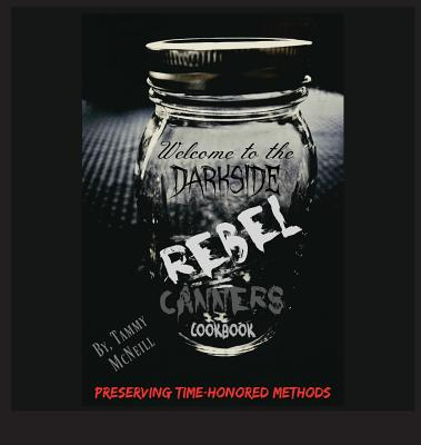 Rebel Canners Cookbook: Preserving Time Honored Methods Cover Image
