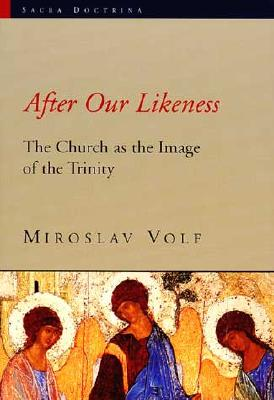 After Our Likeness: The Church as the Image of the Trinity (Sacra Doctrina: Christian Theology for a Postmodern Age) Cover Image