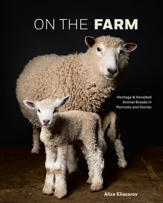 On the Farm: Heritage and Heralded Animal Breeds in Portraits and Stories Cover Image