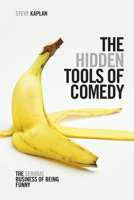 The Hidden Tools of Comedy: The Serious Business of Being Funny Cover Image
