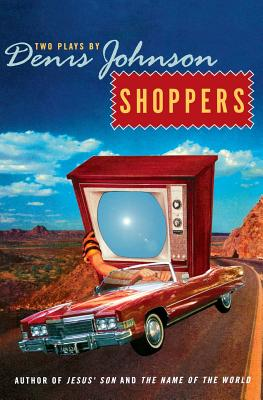 Shoppers: Two Plays by Denis Johnson Cover Image
