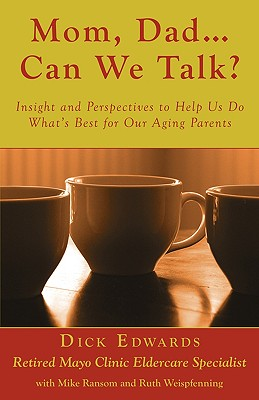 Mom, Dad ... Can We Talk?: Insight and Perspectives to Help Us Do What's Best for Our Aging Parents Cover Image