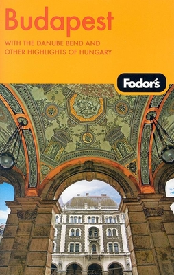 Fodor's Budapest: With the Danube Bend and Other Highlights of Hungary Cover Image