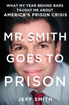 Mr. Smith Goes to Prison: What My Year Behind Bars Taught Me About America's Prison Crisis Cover Image