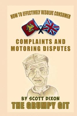 How to Effectively Resolve Consumer Complaints and Motoring Disputes: The Grumpy Git Cover Image