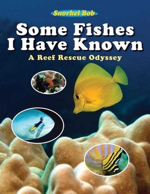 Some Fishes I Have Known: A Reef Rescue Odyssey Cover Image