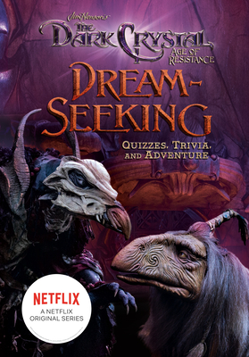 Dream-Seeking: Quizzes, Trivia, and Adventure (Jim Henson's The Dark Crystal) Cover Image