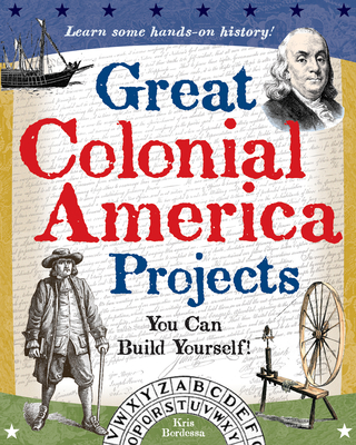 Great Colonial America Projects: You Can Build Yourself (Build It Yourself) Cover Image