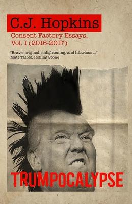 Trumpocalypse: Consent Factory Essays, Vol. I (2016-2017) Cover Image