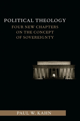 Political Theology: Four New Chapters on the Concept of Sovereignty (Columbia Studies in Political Thought / Political History) Cover Image