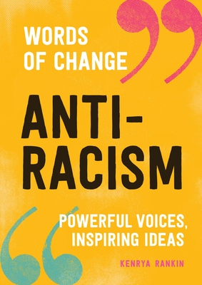 Anti-Racism (Words of Change series): Powerful Voices, Inspiring Ideas Cover Image