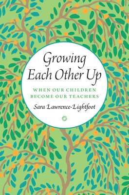 Growing Each Other Up by Sarah Lawrence-Lightfoot