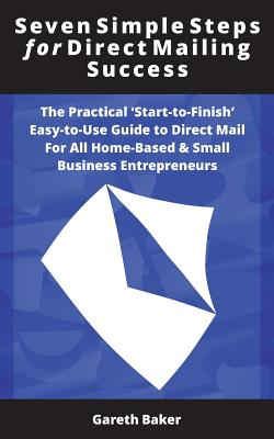 Seven Simple Steps for Direct Mailing Success: The Practical 'Start-To-Finish' Easy-To-Use Guide to Direct Mail for All Home-Based & Small Business En Cover Image