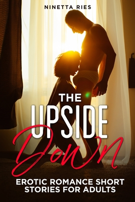 The Upside Down: Explicit and Forbidden Erotic Hot Sexy Stories for Naughty Adult Box Set Collection Cover Image