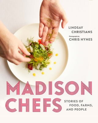 Madison Chefs: Stories of Food, Farms, and People Cover Image