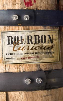 Bourbon Curious: A Simple Tasting Guide for the Savvy Drinker Cover Image