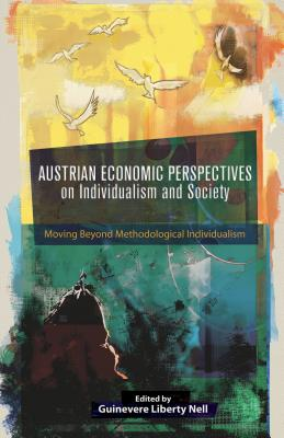 Austrian Economic Perspectives on Individualism and Society: Moving Beyond Methodological Individualism Cover Image