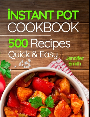 Instant Pot Pressure Cooker Cookbook: 500 Everyday Recipes for Beginners and Advanced Users. Try Easy and Healthy Instant Pot Recipes. Cover Image