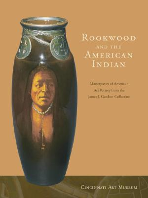Rookwood and the American Indian: Masterpieces of American Art Pottery from the James J. Gardner Collection Cover Image
