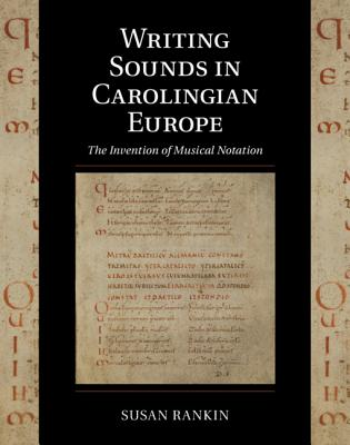 Writing Sounds in Carolingian Europe: The Invention of Musical Notation (Cambridge Studies in Palaeography and Codicology #15) Cover Image