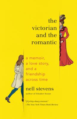 The Victorian and the Romantic: A Memoir, a Love Story, and a Friendship Across Time Cover Image