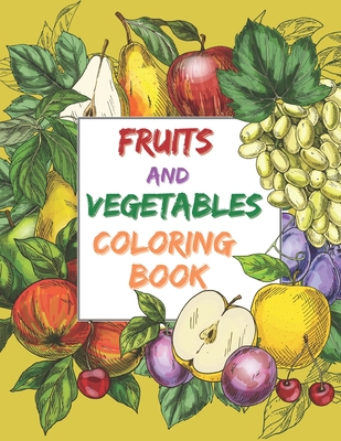 Fruits And Vegetables Coloring Book 50 Fruits And Vegetables Coloring Pages And Fun Facts Brookline Booksmith