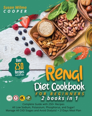 Renal Diet Cookbook for Beginners: 2 Books in 1: Complete Guide with 250+ Recipes All Low Sodium, Potassium, Phosphorus, and Sugar!Manage All CKD Stag Cover Image