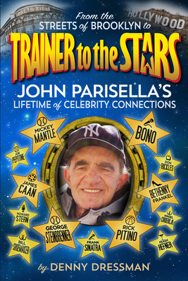 From the Streets of Brooklyn to Trainer to the Stars: John Parisella's Lifetime of Celebrity Connections Cover Image
